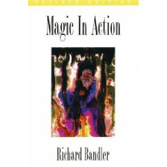 Magic In Action, Dr Richard Bandler
