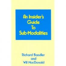 Richard Bandler - An Insiders Guide to Sub Modalties