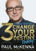 Paul McKenna - The 3 Things That Will Change Your Destiny Today