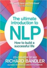 Richard Bandler - The Ultimate Introduction to NLP: How to build a successful life