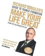 Richard Bandler - Make Your Life Great, Guide to Trance-formation